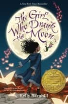 The Girl Who Drank the Moon (Winner of the 2017 Newbery Medal) ebook by Kelly Barnhill