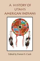 History Of Utah's American Indians ebook by Forrest Cuch