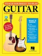 Teach Yourself to Play Guitar - A Quick and Easy Introduction for Beginners ebook by Hal Leonard Corp.
