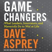 Game Changers - What Leaders, Innovators, and Mavericks Do To Win At Life audiobook by Dave Asprey