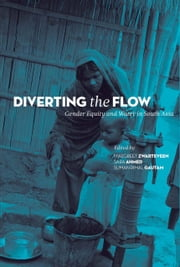 Diverting the Flow - Gender Equity and Water in South Asia ebook by Margreet Zwarteveen,Sara Ahmed,Suman Rimal Gautam