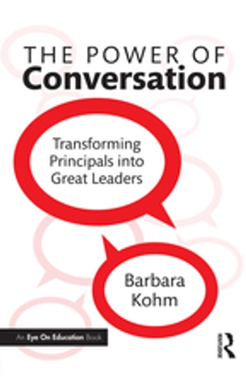 The Power of Conversation - Transforming Principals into Great Leaders ebook by Barbara Kohm