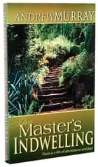 The Masters Indwelling - There is a Life of Abundance and Joy ebook by Andrew Murray