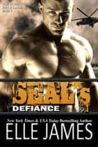 SEAL's Defiance ebook by Elle James