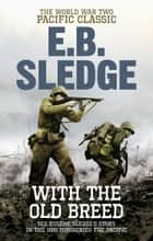 With the Old Breed - The World War Two Pacific Classic ebook by Eugene B Sledge