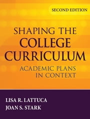 Shaping the College Curriculum - Academic Plans in Context ebook by Lisa R. Lattuca,Joan S. Stark
