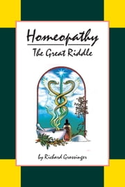 Homeopathy: The Great Riddle ebook by Richard Grossinger,Dana Ullman