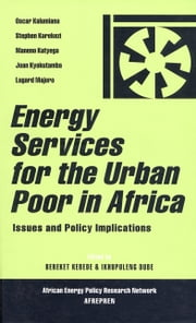 Energy Services for the Urban Poor in Africa - Issues and Policy Implications ebook by Kebede, Bereket,Dube, Ikhupuleng
