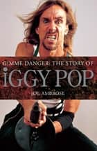 Gimme Danger: The Story of Iggy Pop ebook by Joe Ambrose
