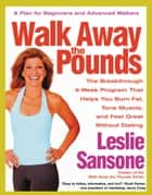 Walk Away the Pounds ebook by Leslie Sansone