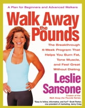 Walk Away the Pounds - The Breakthrough 6-Week Program That Helps You Burn Fat, Tone Muscle, and Feel Great Without Dieting ebook by Leslie Sansone