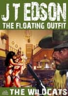 The Floating Outfit 19: The Wildcats ebook by J.T. Edson
