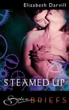 Steamed Up ebook by Elizabeth Darvill