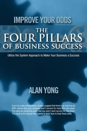 Improve Your Odds - The Four Pillars of Business Success ebook by Alan Yong