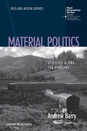 Material Politics - Disputes Along the Pipeline ebook by Andrew Barry