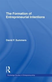 Forming Entrepreneurial Intentions - An Empirical Investigation of Personal and Situational Factors ebook by David F. Summers
