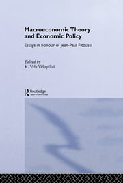 Macroeconomic Theory and Economic Policy - Essays in Honour of Jean-Paul Fitoussi ebook by K. Vela Velupillai