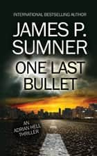 One Last Bullet: An Adrian Hell Thriller (Book #3) ebook by James P. Sumner