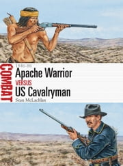 Apache Warrior vs US Cavalryman - 1846–86 ebook by Sean McLachlan,Mr Adam Hook