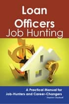 Loan Officers: Job Hunting - A Practical Manual for Job-Hunters and Career Changers ebook by Stephen Gladwell