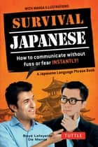 Survival Japanese - How to Communicate without Fuss or Fear Instantly! (Japanese Phrasebook) ebook by Boye Lafayette De Mente, Junji Kawai