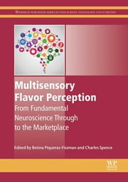 Multisensory Flavor Perception - From Fundamental Neuroscience Through to the Marketplace ebook by Betina Piqueras-Fiszman,Charles Spence