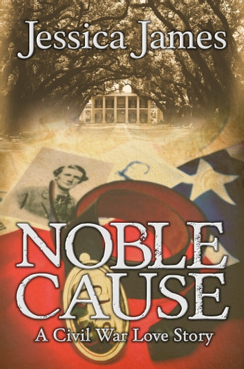 Noble Cause: A Novel of Love and War ebook by Jessica James