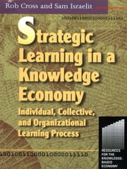 Strategic Learning in a Knowledge Economy ebook by Robert L Cross,Sam Israelit
