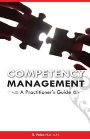 Competency Management: A Practitioner's Guide ebook by Dato' R. Palan Ph.D., A.P.T.,FBILD(UK).,CSP(USA)