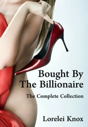 Bought by the Billionaire: The Complete Collection ebook by Lorelei Knox