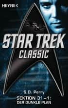 Star Trek - Classic: Der dunkle Plan - Sektion 31, Bd. 1 - Roman ebook by S. D.  Perry, Andreas Brandhorst