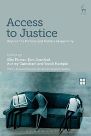 Access to Justice - Beyond the Policies and Politics of Austerity ebook by Ellie Palmer,Tom Cornford,Yseult Marique,Guinchard