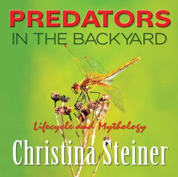 Predators in the Backyard / Lifecycle and Mythology ebook by Christina Steiner