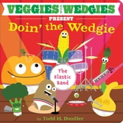 Veggies with Wedgies Present Doin' the Wedgie - With Audio Recording ebook by Todd H. Doodler,Todd H. Doodler