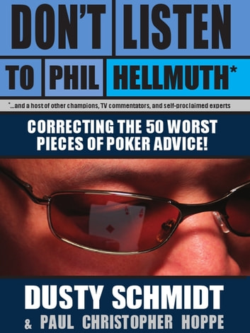 Don't Listen to Phil Hellmuth ebook by Dusty Schimdt