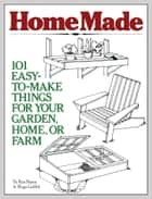 HomeMade - 101 Easy-to-Make Things for Your Garden, Home, or Farm ebook by Ken Braren, Roger Griffith