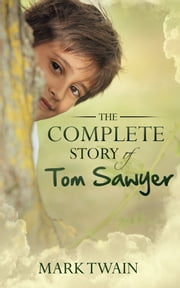 The Complete Story Of Tom Sawyer - [Special Illustrated Edition] [Free Audio Links] ebook by Mark Twain