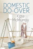 Domestic Do-over ebook by Kate McMurray