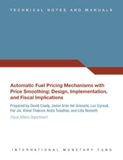 Automatic Fuel Pricing Mechanisms with Price Smoothing: Design, Implementation, and Fiscal Implications ebook by David Coady,Javier Mr. Arze del Granado,Luc Eyraud,Anita Ms. Tuladhar