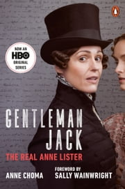 Gentleman Jack (Movie Tie-In) - The Real Anne Lister eBook by Anne Choma, Sally Wainwright