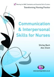 Communication and Interpersonal Skills for Nurses ebook by Dr. Shirley Bach,Alec Grant