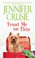 Trust Me on This - A Novel ebook by Jennifer Crusie