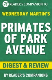 Primates of Park Avenue by Wednesday Martin | Digest & Review ebook by Reader Companions
