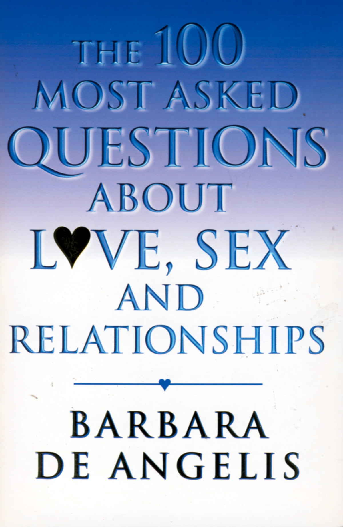 The 100 Most Asked Questions About Love, Sex and Relationships ebook by  Barbara De Angelis - Rakuten Kobo