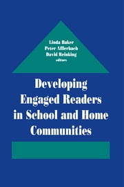 Developing Engaged Readers in School and Home Communities ebook by Linda Baker,Peter Afflerbach,David Reinking