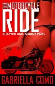 The Motorcycle Ride, Chapter One: Simone Park ebook by Gabriella Como