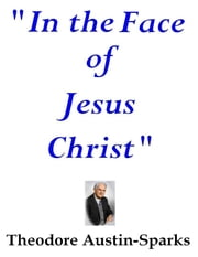 """In the Face of Jesus Christ"" ebook by Theodore Austin-Sparks"