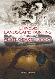 Chinese Landscape Painting as Western Art History ebook by James Elkins