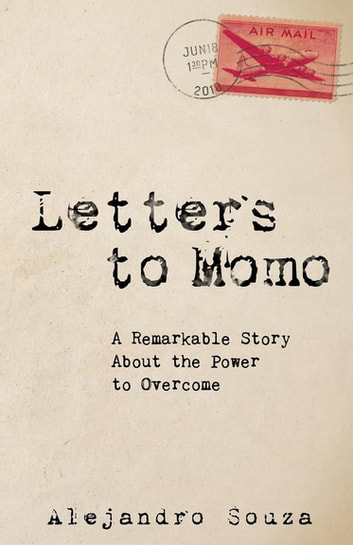 Letters to Momo - A Remarkable Story About the Power to Overcome ebook by Alejandro Souza
