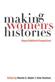 Making Womens Histories - Beyond National Perspectives ebook by Pamela S. Nadell,Kate Haulman